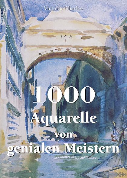 1000 Aquarelle von genialen Meistern (Allemand)