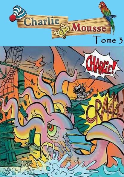 Charlie Mousse - Tome 3 - Le monstre des mers