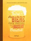 Faire sa bière : Guide pratique à l'usage des brasseurs débutants