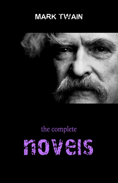 Mark Twain Collection: The Complete Novels (The Adventures of Tom Sawyer, The Adventures of Huckleberry Finn, A Connecticut Yankee in King Arthur's Court...)