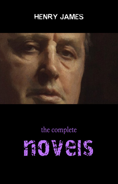 Henry James Collection: The Complete Novels (The Portrait of a Lady, The Ambassadors, The Golden Bowl, The Wings of the Dove...)