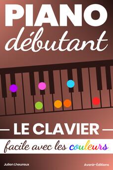 Piano Débutant. Le CLAVIER facile avec les couleurs | Julien Lheureux
