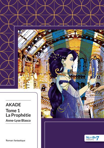 La Prophétie : Akade - Tome 1