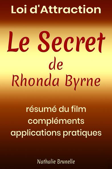 Loi d'attraction – Le Secret de Rhonda Byrne : Résumé du film, compléments, applications pratiques