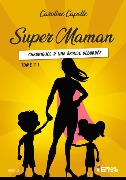 Chronique d'une épouse débordée : Super Maman, T1