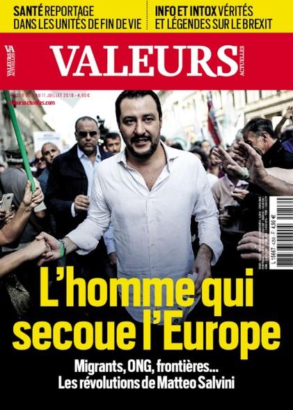 Valeurs Actuelles - Juillet 2018 - L'homme qui secoue l'Europe