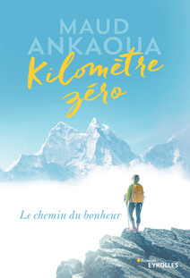 Kilomètre zéro : Le chemin du bonheur | Ankaoua, Maud