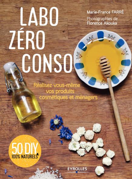 Labo zéro conso : Réalisez vous-même vos produits cosmétiques et ménagers