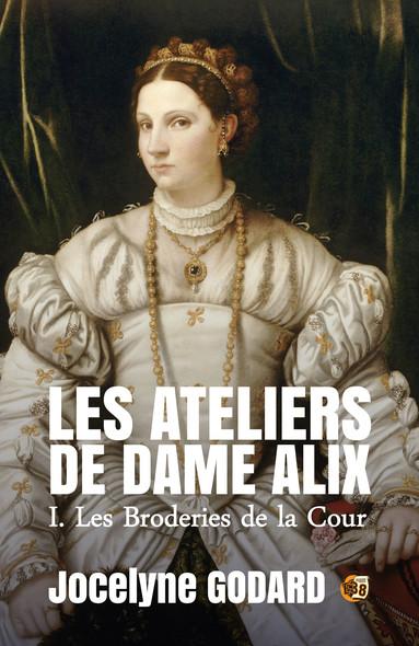 Les broderies de la Cour : Les Ateliers de Dame Alix Tome 1