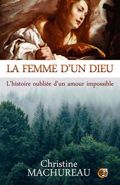 La femme d'un Dieu : L'histoire oubliée d'un amour impossible