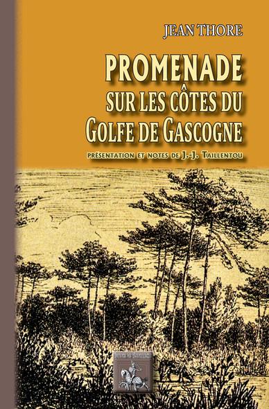 Promenade sur les Côtes du Golfe de Gascogne : (édition présentée et annotée par Jean-Jacques Taillentou)
