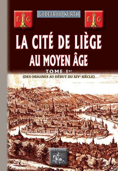 La Cité de Liège au Moyen Âge (Tome Ier) :  des origines au début du XIVe siècle