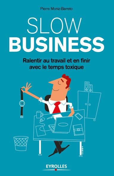 Slow business : Ralentir au travail et en finir avec le temps toxique