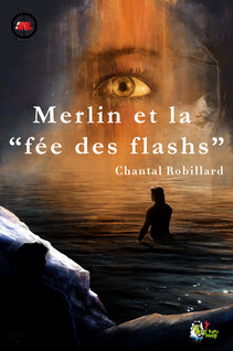 Merlin et la fée des flashs | Robillard, Chantal