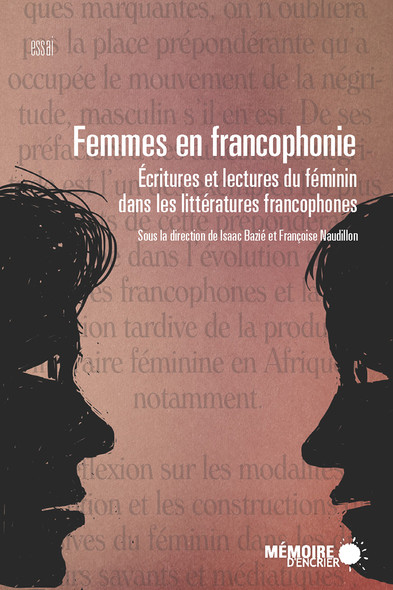 Femmes en francophonie. Écritures et lectures du féminin dans les littératures francophones : Écritures et lectures du féminin dans les littératures francophones
