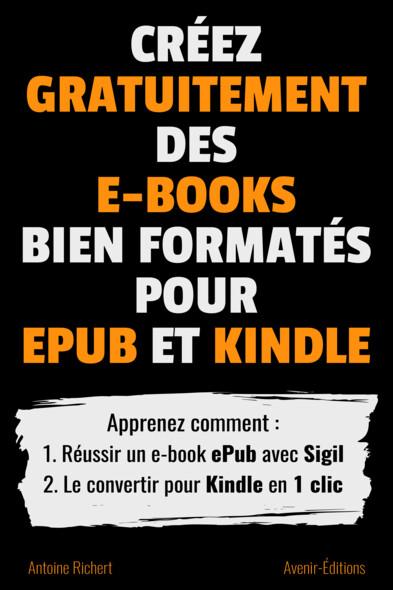 Créez gratuitement des e-books bien formatés pour ePub et Kindle : Apprenez comment : 1. Réussir un e-book ePub avec Sigil 2. Le convertir pour Kindle en 1 clic