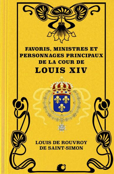 Favoris, Ministres et personnages principaux de la Cour de Louis XIV (Premium Ebook)