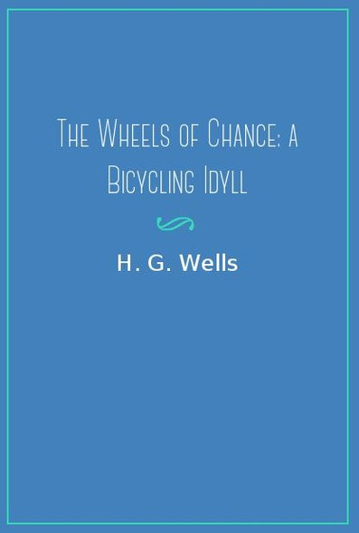 The Wheels Of Chance: A Bicycling Idyll
