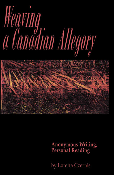 Weaving a Canadian Allegory : Anonymous Writing, Personal Reading