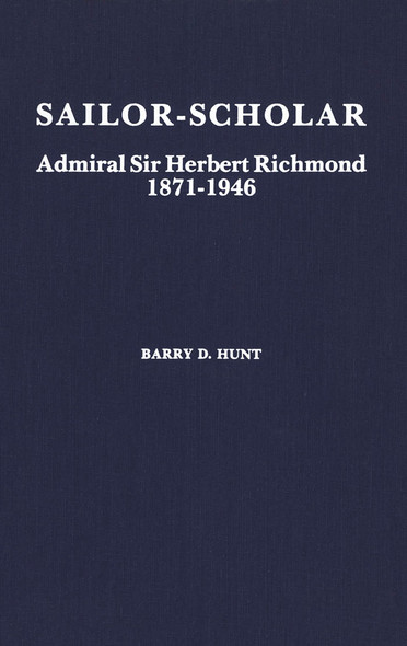 Sailor-Scholar : Admiral Sir Herbert Richmond 1871-1946