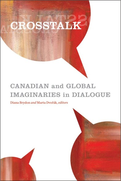 Crosstalk : Canadian and Global Imaginaries in Dialogue
