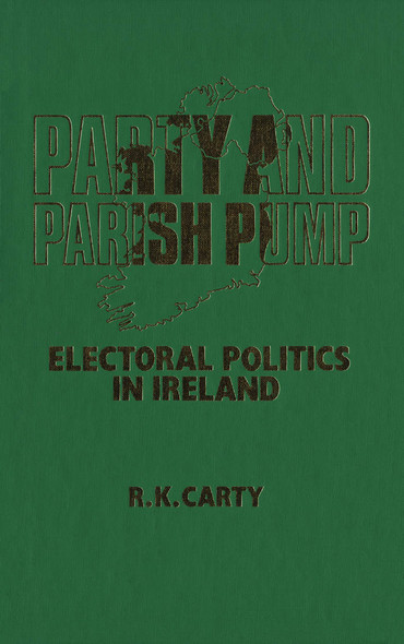 Party and Parish Pump : Electoral Politics in Ireland