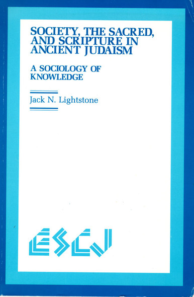 Society, the Sacred and Scripture in Ancient Judaism : A Sociology of Knowledge