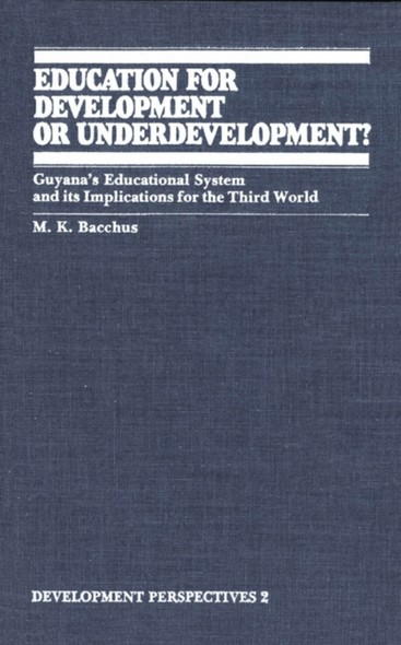 Education for Development or Underdevelopment? : Guyana's Educational System and its Implications for the Third World
