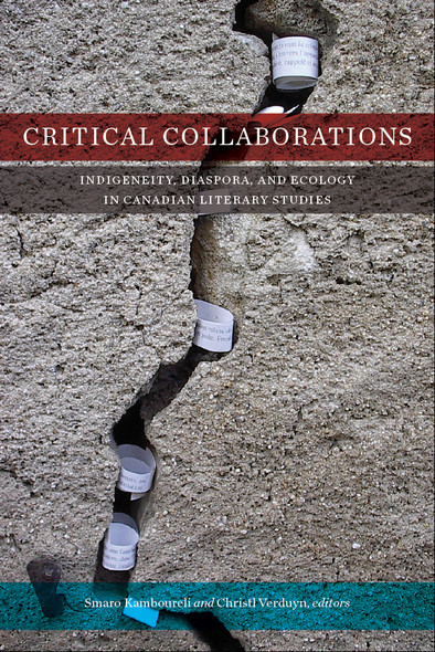 Critical Collaborations : Indigeneity, Diaspora, and Ecology in Canadian Literary Studies