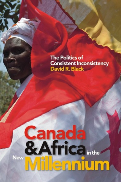 Canada and Africa in the New Millennium : The Politics of Consistent Inconsistency
