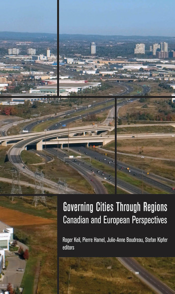 Governing Cities Through Regions : Canadian and European Perspectives