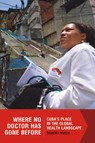 Where No Doctor Has Gone Before : Cuba's Place in the Global Health Landscape