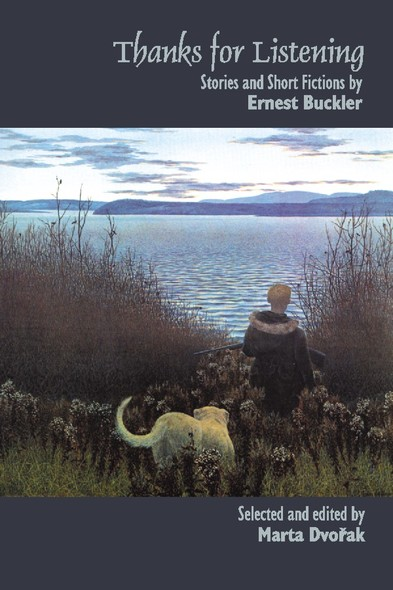 Thanks for Listening : Stories and Short Fictions by Ernest Buckler