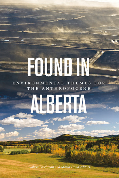 Found in Alberta : Environmental Themes for the Anthropocene