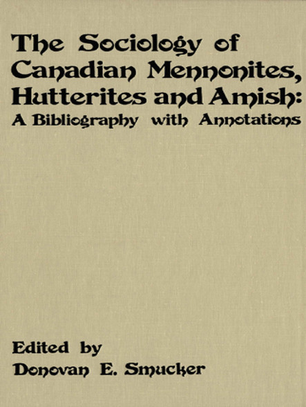 The Sociology of Canadian Mennonites, Hutterites and Amish : A Bibliography with Annotations