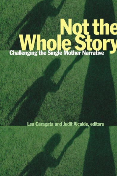 Not the Whole Story : Challenging the Single Mother Narrative