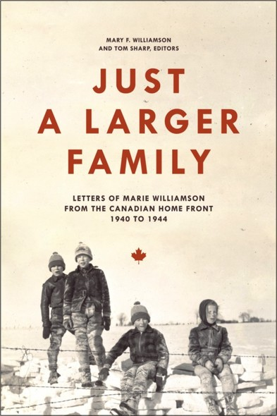 Just a Larger Family : Letters of Marie Williamson from the Canadian Home Front,1940–1944