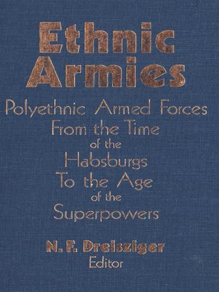 Ethnic Armies : Polyethnic Armed Forces from the Time of the Habsburgs to the Age of the Superpowers
