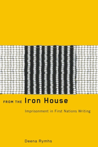 From the Iron House : Imprisonment in First Nations Writing