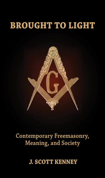Brought to Light : Contemporary Freemasonry, Meaning, and Society