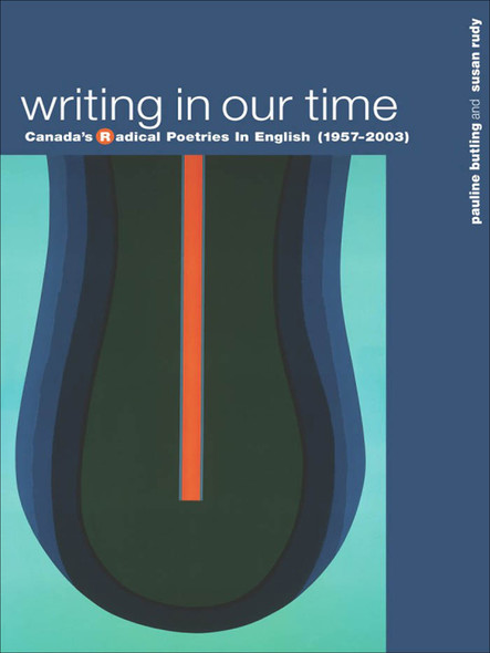 Writing in Our Time : Canada's Radical Poetries in English (1957-2003)
