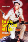 He Was Some Kind of a Man : Masculinities in the B Western
