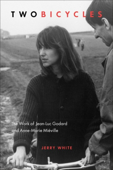 Two Bicycles : The Work of Jean-Luc Godard and Anne-Marie Miéville