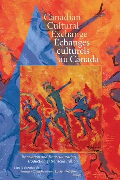 Canadian Cultural Exchange / Échanges culturels au Canada : Translation and Transculturation / traduction et transculturation
