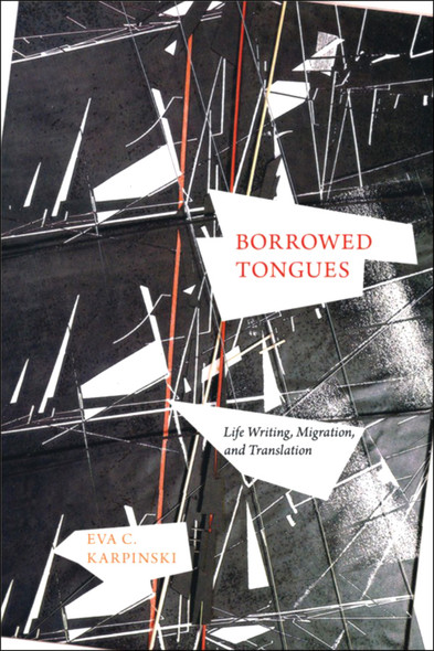 Borrowed Tongues : Life Writing, Migration, and Translation