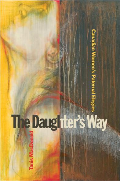 The Daughter's Way : Canadian Women's Paternal Elegies