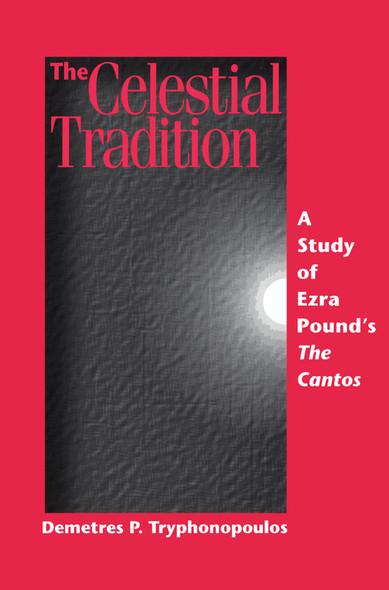 The Celestial Tradition : A Study of Ezra Pound's The Cantos