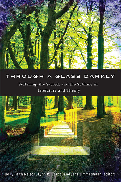 Through a Glass Darkly : Suffering, the Sacred, and the Sublime in Literature and Theory