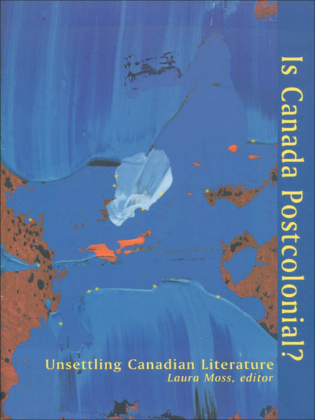 Is Canada Postcolonial? : Unsettling Canadian Literature