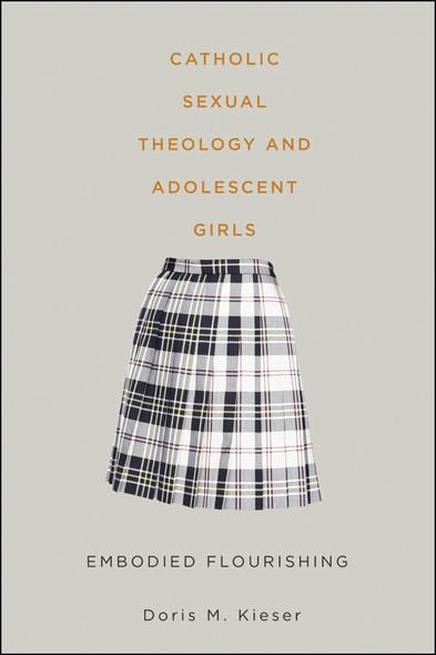 Catholic Sexual Theology and Adolescent Girls : Embodied Flourishing